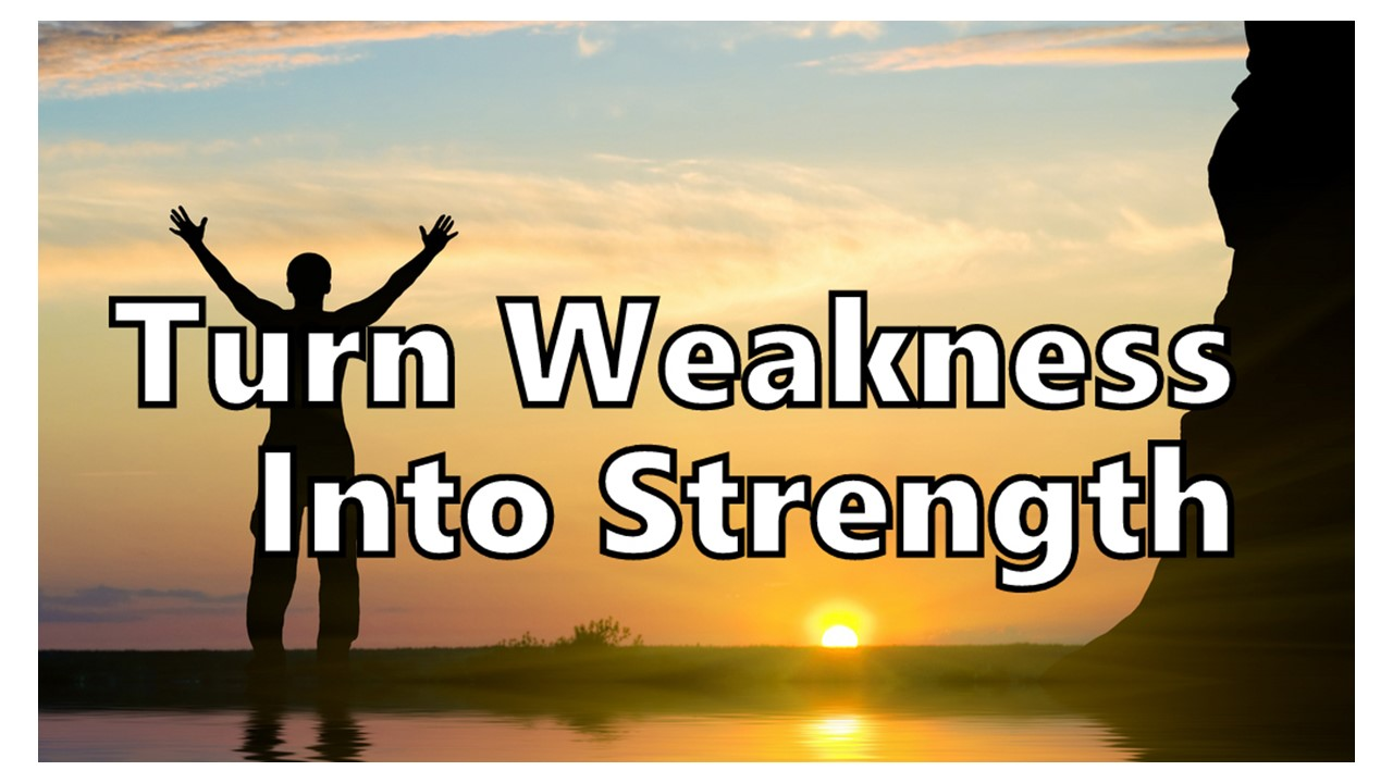 Weakness-into-Strength